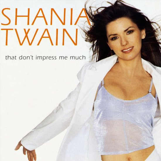 Shania Twain - That don´t impress me much